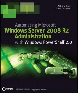 Automating Microsoft Windows Server 2008 R2 with Windows PowerShell 2.0, by Matthew Hester and Sarah Dutkiewicz